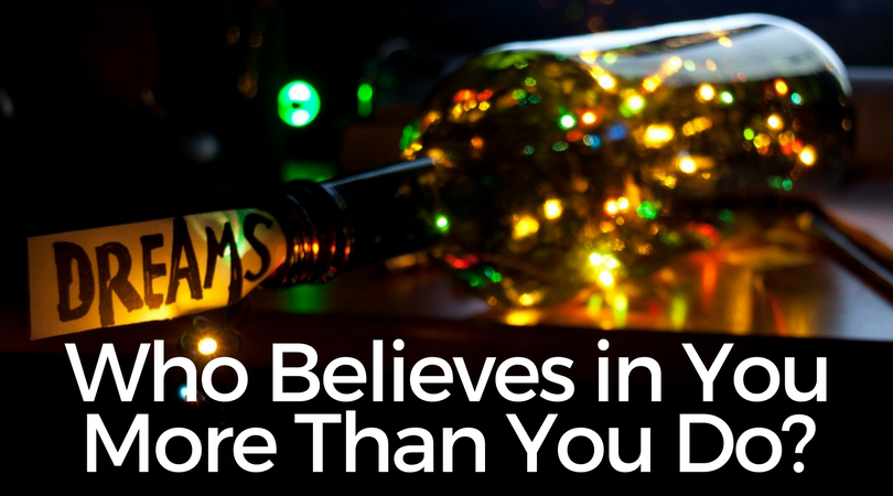Who Believes in You More Than You Do?